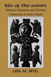 Picture of Isle of the Saints: Monastic Settlement and Christian Community in Early Ireland