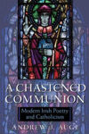 Picture of A Chastened Communion: Modern Irish Poetry and Catholicism