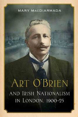 Picture of Art O'Brien: and Irish Nationalism in London, 1900-25