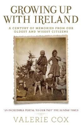 Picture of Growing Up with Ireland: A Century of Memories from Our Oldest and Wisest Citizens