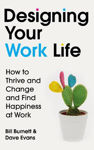 Picture of Designing Your Work Life: How to Thrive and Change and Find Happiness at Work