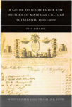 Picture of A Guide to the Sources for Irish Material Culture:1500-1900