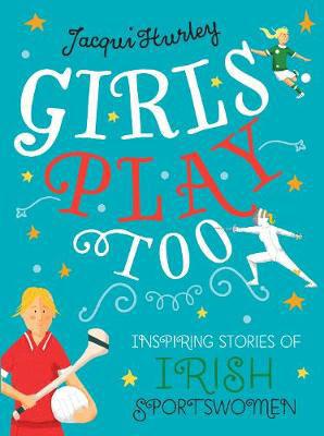 Picture of Girls Play Too: Inspiring Stories of Irish Sportswomen