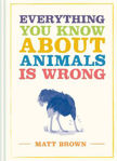 Picture of Everything You Know About Animals is Wrong