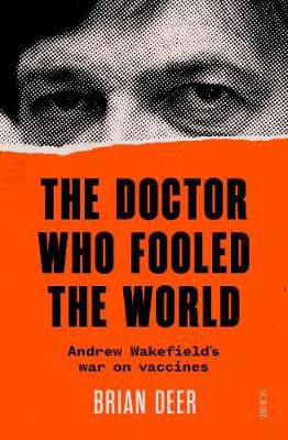 Picture of The Doctor Who Fooled the World: Andrew Wakefield's war on vaccines