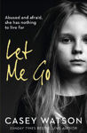 Picture of Let Me Go: Abused and Afraid, She Has Nothing to Live for
