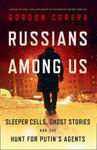 Picture of Russians Among Us: Sleeper Cells, Ghost Stories and the Hunt for Putin's Agents