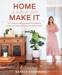 Picture of Home Is Where You Make It: DIY ideas and styling secrets to create a home you love - whether you rent or own