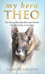 Picture of My Hero Theo: The brave police dog who went beyond the call of duty to save lives