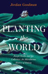 Picture of Planting The World: Joseph Banks And His Collectors: An Adventurous History Of Botany EXPORT ED