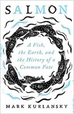 Picture of Salmon: A Fish, the Earth, and the History of a Common Fate