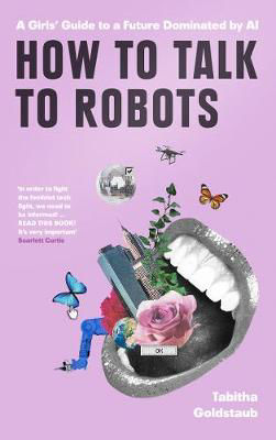 Picture of How To Talk To Robots: A Girls' Guide To A Future Dominated By AI TPB