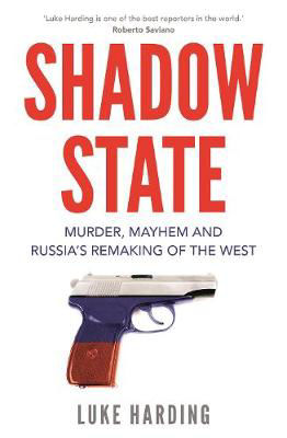 Picture of Shadow State: Murder, Mayhem and Russia's Remaking of the West