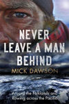 Picture of Never Leave a Man Behind: Around the Falklands and Rowing across the Pacific
