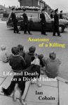 Picture of Anatomy Of A Killing : Life And Death On A Divided Island