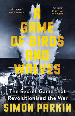 Picture of A Game of Birds and Wolves: The Secret Game that Revolutionised the War