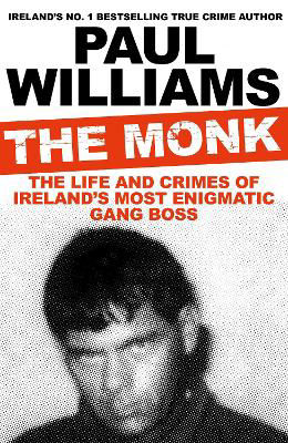 Picture of The Monk: The Life and Crimes of Ireland's Most Enigmatic Gang Boss