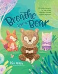 Picture of Breathe Like a Bear: 30 Mindful Moments for Kids to Feel Calm and Focused Anytime, Anywhere