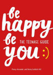 Picture of Be Happy Be You: The teenage guide to boost happiness and resilience