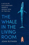 Picture of The Whale in the Living Room: Adventures of a wildlife documentary filmmaker