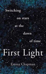 Picture of First Light : Switching on Stars at the Dawn of Time ***EXP