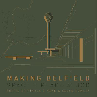 Picture of Making Belfield: Space and Place at Ucd