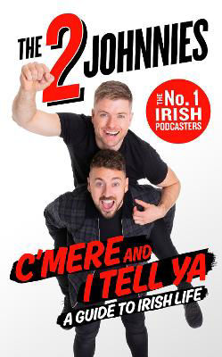 Picture of C'mere and I Tell Ya: The 2 Johnnies Guide to Irish Life