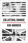 Picture of Collateral Damage: Britain, America and Europe in the Age of Trump