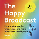 Picture of The Happy Broadcast: How to stay positive, take action, and make the world a better place
