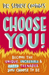 Picture of Choose You!: Become the unique, incredible and happy teenager YOU CHOOSE to be