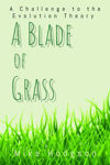 Picture of A Blade of Grass: A Challenge to the Evolution Theory