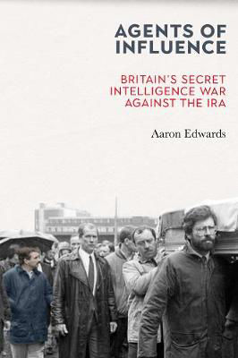 Picture of Agents of Influence: Britain's Secret Intelligence War Against the IRA