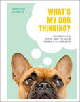Picture of What's My Dog Thinking?: Understand Your Dog to Give Them a Happy Life