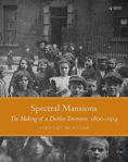 Picture of Spectral Mansions: The making of a Dublin temnement 1800-1914