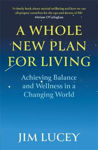 Picture of A Whole New Plan for Living - Achieving Balance and Welness in a Changing World
