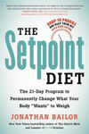 """Picture of The Setpoint Diet: The 21-Day Program to Permanently Change What Your Body """"Wants"""" to Weigh"""