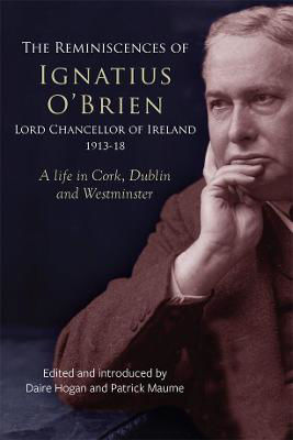 Picture of A life in Cork, Dublin and Westminister: The reminiscences of Ignatius O'Brien, Lord Chancellor of Ireland, 1913-18