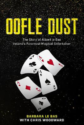 Picture of Oofle Dust: The Story of Albert le Bas Ireland's Foremost Magical Entertainer