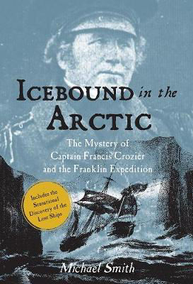 Picture of Icebound In The Arctic: The Mystery of Captain Francis Crozier and the Franklin Expedition