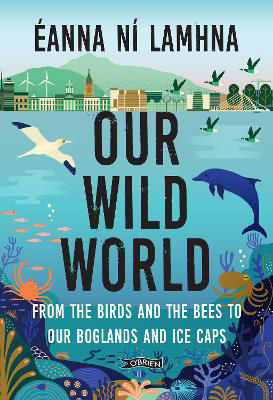 Picture of Our Wild World: From the birds and bees to our boglands and the ice caps