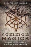 Picture of Common Magick: Origins and Practices of British Folk Magick