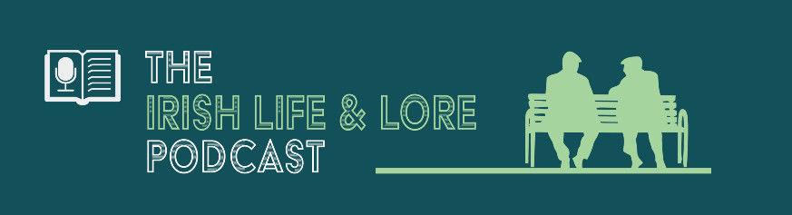 Irish Life & Lore - An Iirsh History Podcast