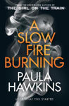 Picture of A Slow Fire Burning : The scorching new thriller from the author of The Girl on the Train