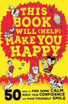 Picture of This Book Will (Help) Make You Happy: 50 Ways to Find Some Calm, Build Your Confidence and Make Yourself Smile