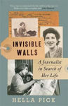 Picture of Invisible Walls : A Journalist in Search of Her Life