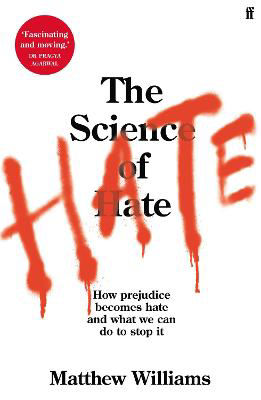 Picture of The Science of Hate: How prejudice becomes hate and what we can do to stop it