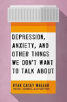 Picture of Depression, Anxiety, and Other Things We Don't Want to Talk About