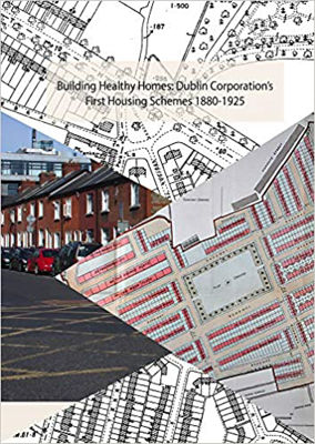 Picture of Building Healthy Homes: Dublin Corporation's First Housing Schemes, 1880-1925