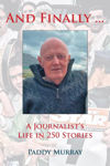 Picture of And Finally...: A Journalist's Life in 250 Stories