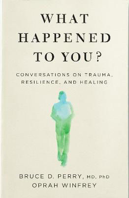 Picture of What Happened to You?: Conversations on Trauma, Resilience, and Healing